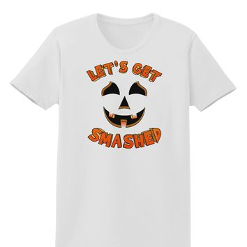 Let's Get Smashed Pumpkin Womens T-Shirt by TooLoud