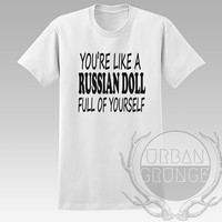 You're like a russian doll full of yourself Unisex Tshirt - Graphic tshirt