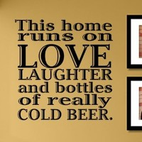 This home runs on love laughter and bottles of really cold beer Vinyl Wall Decals Quotes Sayings Words Art Decor Lettering Vinyl Wall Art Inspirational Uplifting