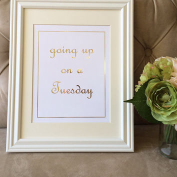 "Gold foil ""Going up on a Tuesdsay"" print rap print, college decor, dorm room print, gift for her, inspired by ILoveMakonnen, Drake"
