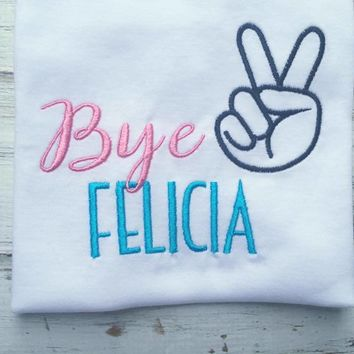 Bye Felicia shirt or Onesuit