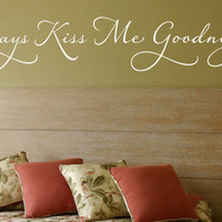 """Wall Vinyl Quote - Always Kiss Me Goodnight (48""""x 9"""")"""