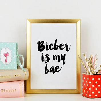 JUSTIN BIEBER QUOTE,Song Quotes,Bieber Is My Bae,Girl Room Decor,Gift For Her,Lyric Song,Typography Art Print,Wall Art,Printable Quote