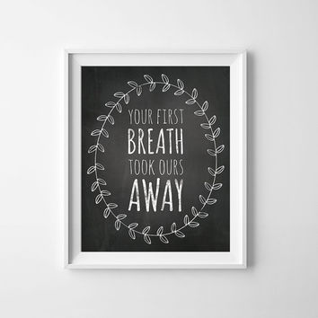"Chalk art ""Your First Breath Took Ours Away"" Nursery Printable, Typography wall art, Chalkboard Print, Chalkboard Art, Chalk Print, JPEG PDF"