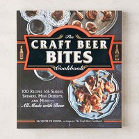 The Craft Beer Bites Cookbook: 100 Recipes For Sliders, Skewers, Mini Desserts, And More - All Made With Beer By Jacquelyn Dodd