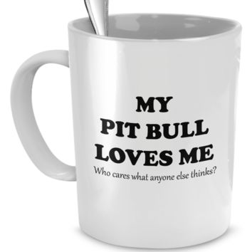 My Pit Bull loves me - who cares anyone else thinks?