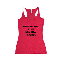 I Used To Have A Life Now I'm A Teacher Teachers Teaching School Educate Education Student Students Children SGAL10 Women's Racerback Tank
