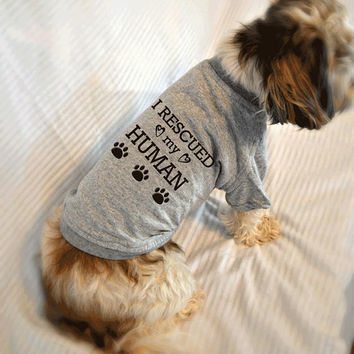 I Rescued My Human Dog Shirt. Pet Clothes. Rescued Dog Shirt.