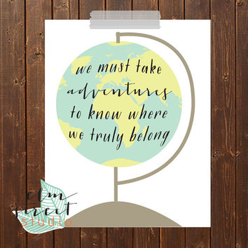 We Must Take Adventures To Know Where We Truly Belong Globe Print/ Typography Print/ Travel Print/ Globe Print/ Map Print/ Adventures