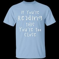 If You're Reading This You're Too Close T-Shirt