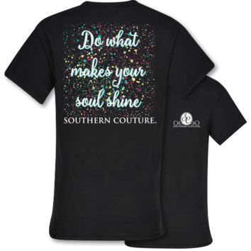 Southern Couture Do What Makes Your Soul Shine T-Shirt
