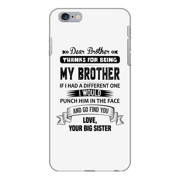 Thanks For Being My Brother, Love, Your Big Sister iPhone 6/6s Plus  Shell Case