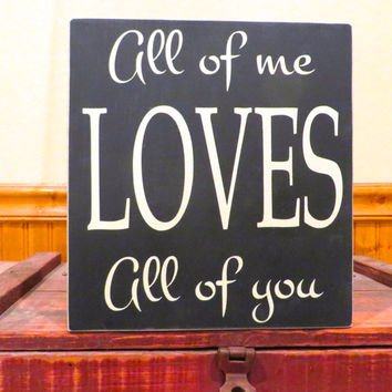 All of me loves all of you sign made from solid pine - anniversary gift or wedding gift - wall hanging - home decor