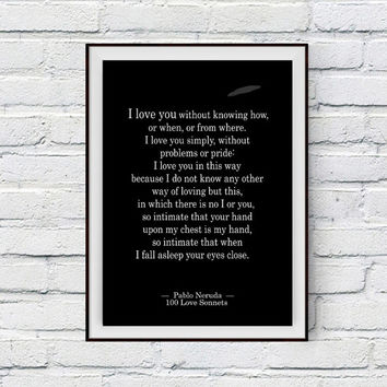 Love, Love Quote, I love you without knowing how, or when, or from where, I love you simply, Pablo Neruda, 100 Love Sonnets Quote Wall Art