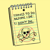 Things to Do Before I Die: 1.) Don't Die.