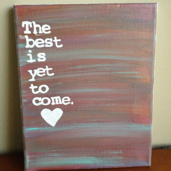 Canvas Quote Painting (The best is yet to come) 8x10