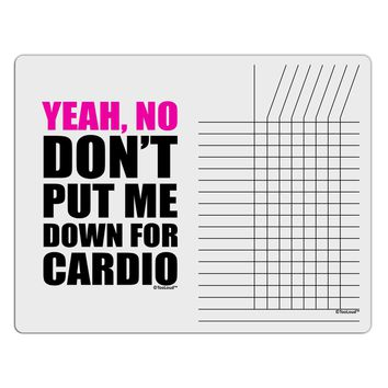 Yeah No Don't Put Me Down For Cardio Chore List Grid Dry Erase Board