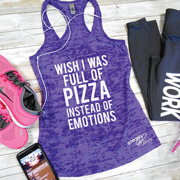784d2ad4cf8 Wish I Was Full of Pizza instead of Emotions Burnout Tank Top. Womens  Graphic Tank