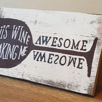 Wine Is Making Me Awesome, Wine Drinkers Sign, Wine Gift, Distressed Wood Sign, Hand Painted, Hand Made, Wine Sign, Home Decor