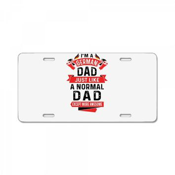 I'm a German Dad Just Like a Normal Dad Except More Awesome License Plate
