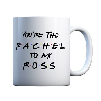 You're The Rachel to my Ross Friends TV Couples 11 oz Coffee Mug Ceramic Coffee and Tea Cup