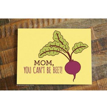 Mother's Day - Mom, You Can't Be Beet!