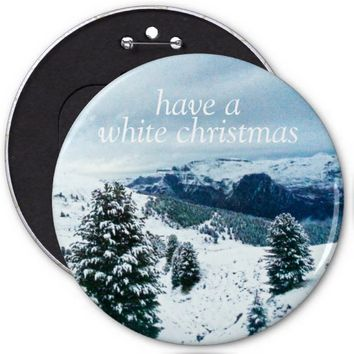 have a white christmas 6 inch round button