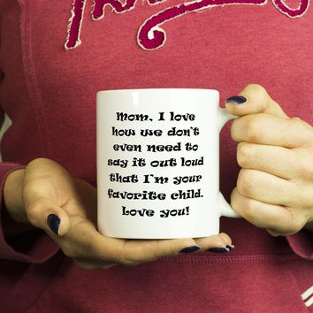 MOM I LOVE HOW WE DON'T EVEN * Funny Gift for Mother's Day * White Coffee Mug 11oz.