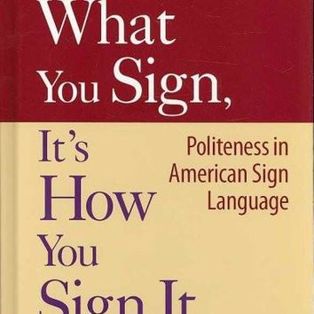 It's Not What You Sign, It's How You Sign It: Politeness in American Sign Language