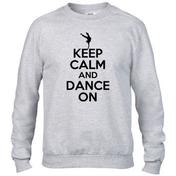 keep calm and dance on Crewneck sweatshirt