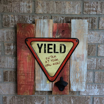 Yield Sign on Reclaimed Wood with Bottle Opener / Great Fathers Day Gift **FREE SHIPPING**