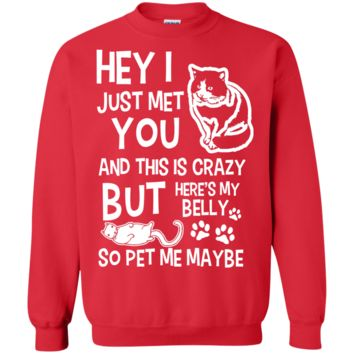 Hey I Just Met You & This is Crazy, Heres my belly, so pet me maybe Sweatshirt
