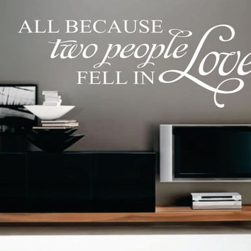 Romantic Vinyl Wall Lettering All Because Two People Fell in Love Quote