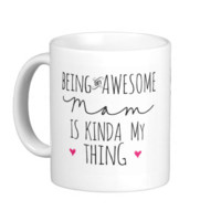 Being an awesome Mom is kinda my thing mug Basic White Mug