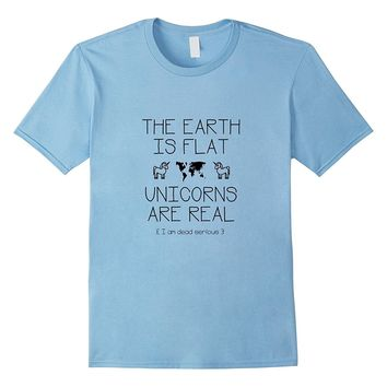 Unicorns Are Real T-Shirt. Earth Is Flat Shirt.