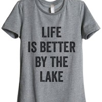 Life Is Better By The Lake