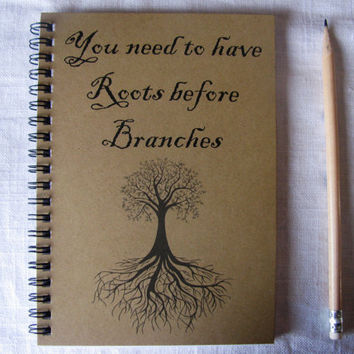 You need to have Roots before Branches  5 x 7 by JournalingJane