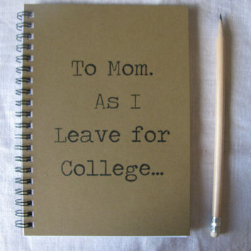 To Mom. As I Leave for College... - 5 x 7 journal