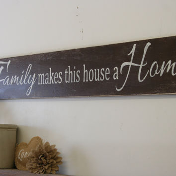 Family Makes This House A Home Wood Sign Housewarming Gift Distressed Wood Sign Vintage Wood Sign Wood Wall Art Primitive Wood Sign