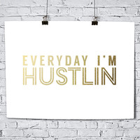 Everyday I'm Hustlin Faux Gold Foil Art Print- Minimalist - Home Office Bathroom Decor - Housewarming Gift - College Dorm Room- Music Lyrics