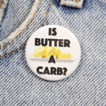 Is Butter A Carb? Mean Girls 1.25 Inch Pin Back Button Badge