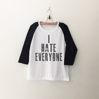 I hate everyone T-Shirt womens girls teens unisex grunge tumblr instagram blogger punk dope swag hype hipster gifts merch