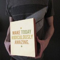 Supermarket: Make Today Ridiculously Amazing - Wood Block Art Print from Lucius Art