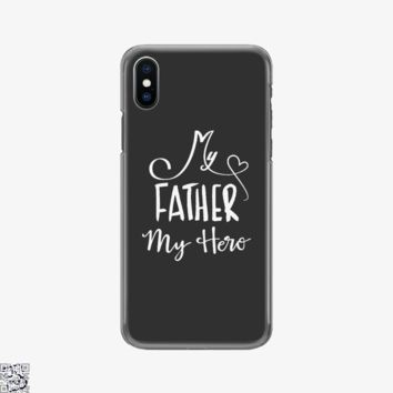 My Father My Hero, Father's Day Phone Case