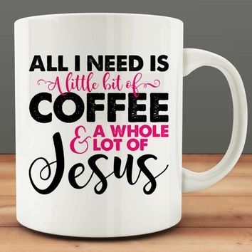 All I Need Today Is A Little Coffee And a Whole Lot Jesus Mug