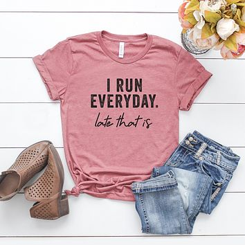 I Run Everyday, Late That Is | Short Sleeve Graphic Tee