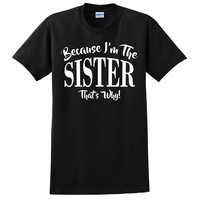 Because I'm the sister that's why T Shirt