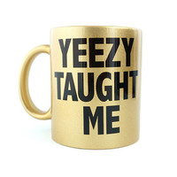 Kanye West Yeezus Yeezy Taught Me Gold Mug