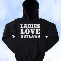 Funny Cowboy Lover Sweatshirt Ladies Love Outlaws Slogan Southern Girl Country Southern Belle Merica Tumblr Hoodie