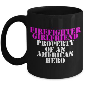Firefighter - Girlfriend - Property of an American Hero - Mug